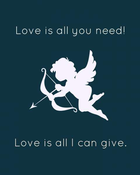 Love is All You Need Cupid!