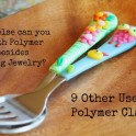 What to Do with Polymer Clay Besides Making Jewelry